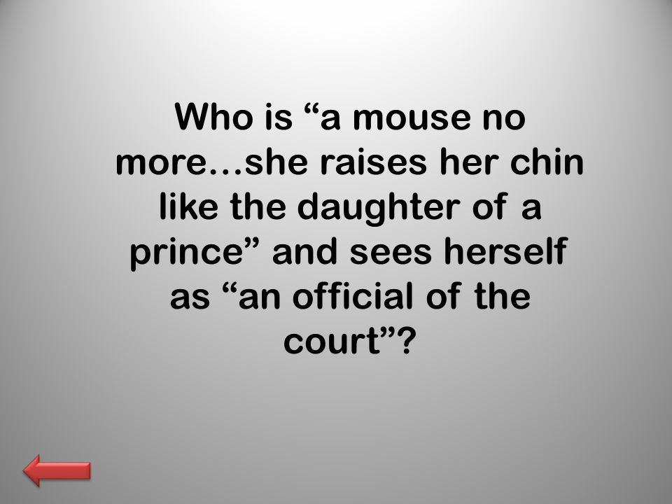 Who is a mouse no more…she raises her chin like the daughter of a prince and sees herself as an official of the court ?