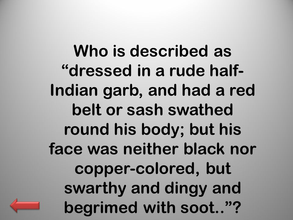 Who is described as dressed in a rude half- Indian garb, and had a red belt or sash swathed round his body; but his face was neither black nor copper-colored, but swarthy and dingy and begrimed with soot.. ?