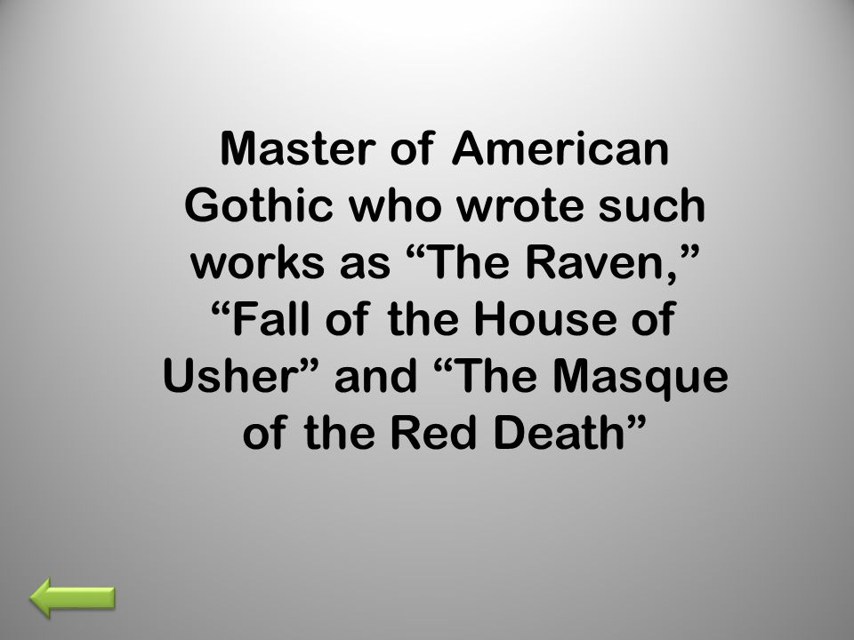 Master of American Gothic who wrote such works as The Raven, Fall of the House of Usher and The Masque of the Red Death