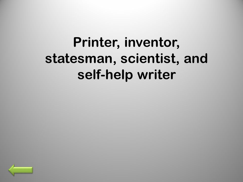 Printer, inventor, statesman, scientist, and self-help writer
