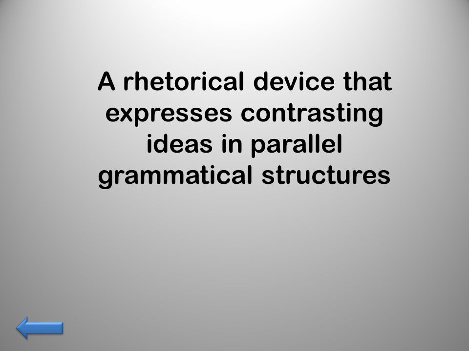 A rhetorical device that expresses contrasting ideas in parallel grammatical structures