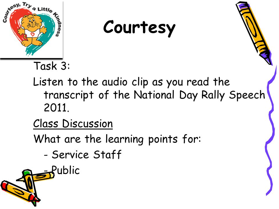 Courtesy Task 3: Listen to the audio clip as you read the transcript of the National Day Rally Speech 2011. Class Discussion What are the learning poi