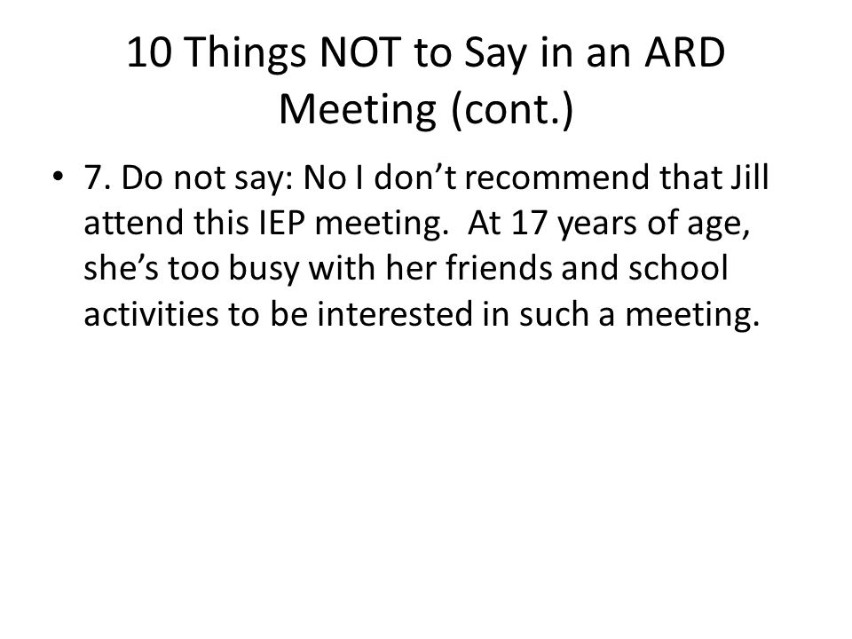 10 Things NOT to Say in an ARD Meeting (cont.) 7.