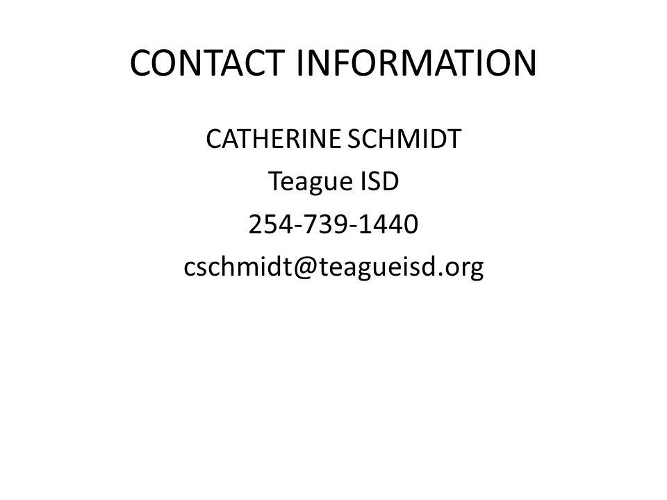 CONTACT INFORMATION CATHERINE SCHMIDT Teague ISD 254-739-1440 cschmidt@teagueisd.org