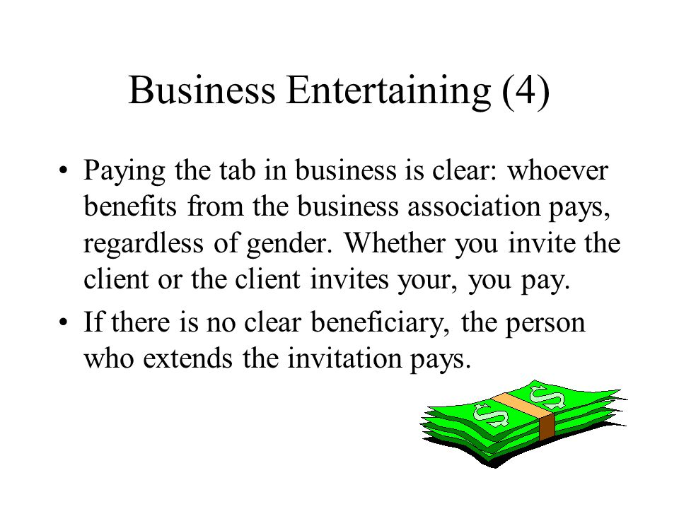 Business Entertaining (4) Paying the tab in business is clear: whoever benefits from the business association pays, regardless of gender. Whether you