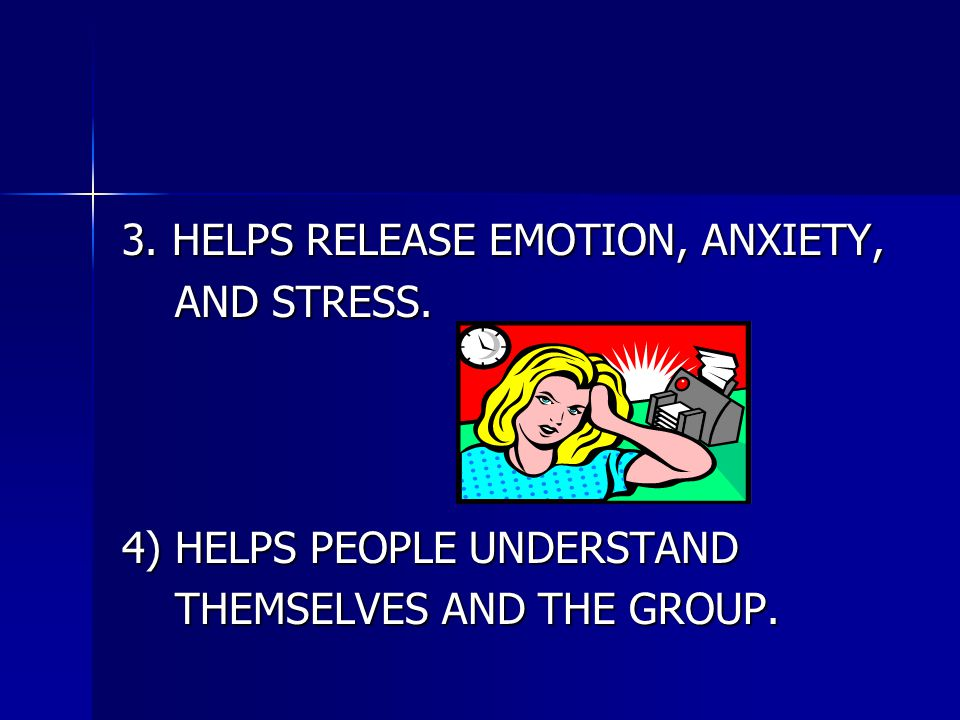 3. HELPS RELEASE EMOTION, ANXIETY, AND STRESS. AND STRESS.