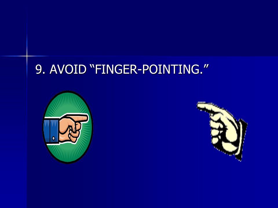 9. AVOID FINGER-POINTING.