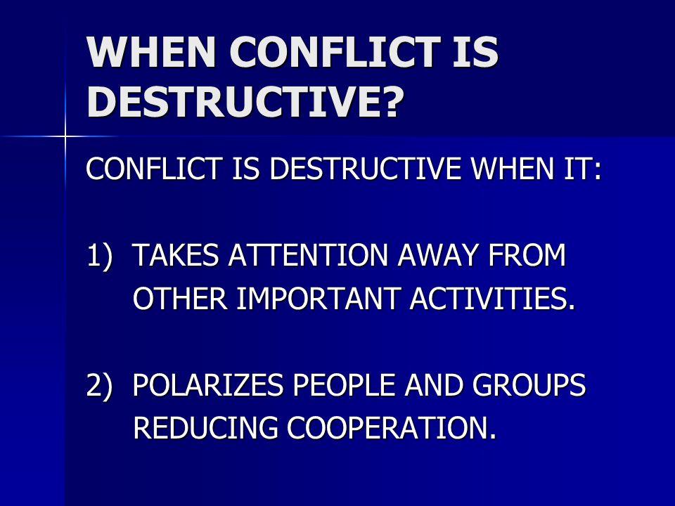 WHEN CONFLICT IS DESTRUCTIVE.