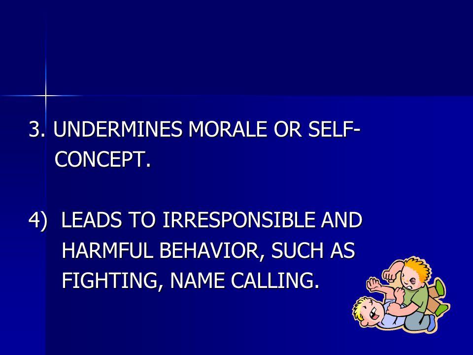 3. UNDERMINES MORALE OR SELF- CONCEPT. CONCEPT.