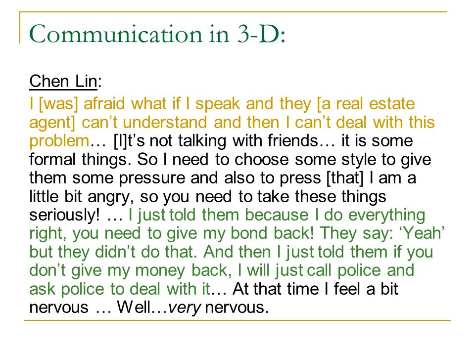 Communication in 3-D: Chen Lin: I [was] afraid what if I speak and they [a real estate agent] can't understand and then I can't deal with this problem… [I]t's not talking with friends… it is some formal things.