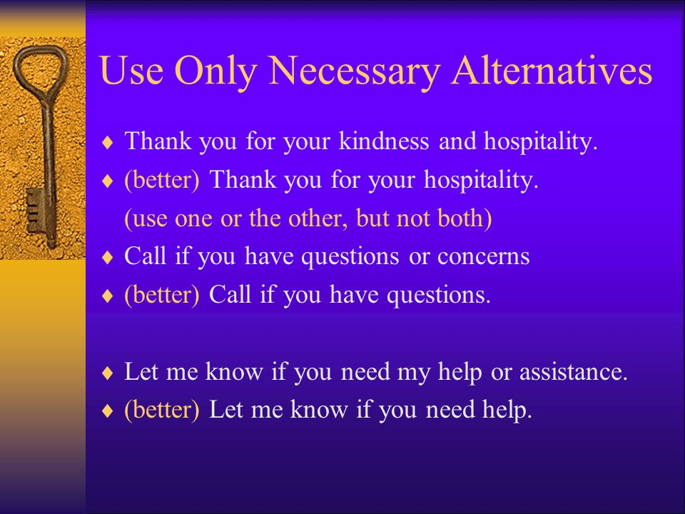 Use Only Necessary Alternatives  Thank you for your kindness and hospitality.