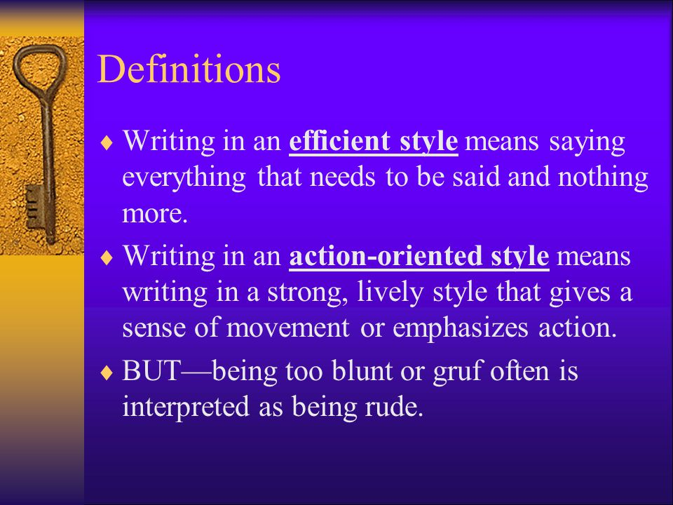 Definitions  Writing in an efficient style means saying everything that needs to be said and nothing more.