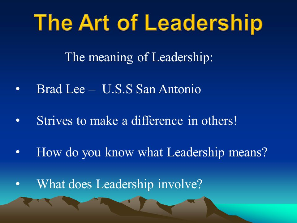 The meaning of Leadership: Brad Lee – U.S.S San Antonio Strives to make a difference in others.