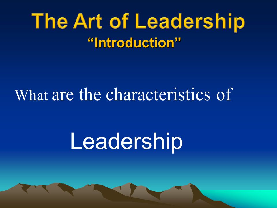 """Introduction"" What are the characteristics of Leadership"