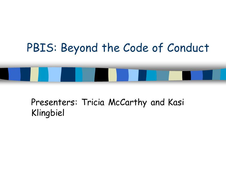 PBIS: Beyond the Code of Conduct Presenters: Tricia McCarthy and Kasi Klingbiel