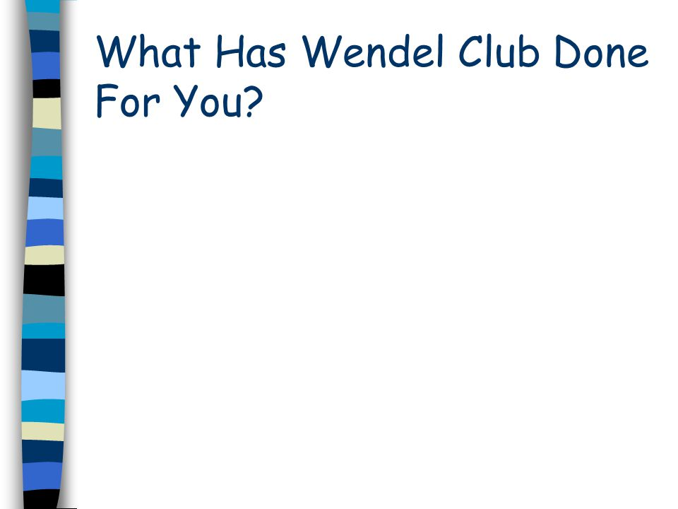 What Has Wendel Club Done For You