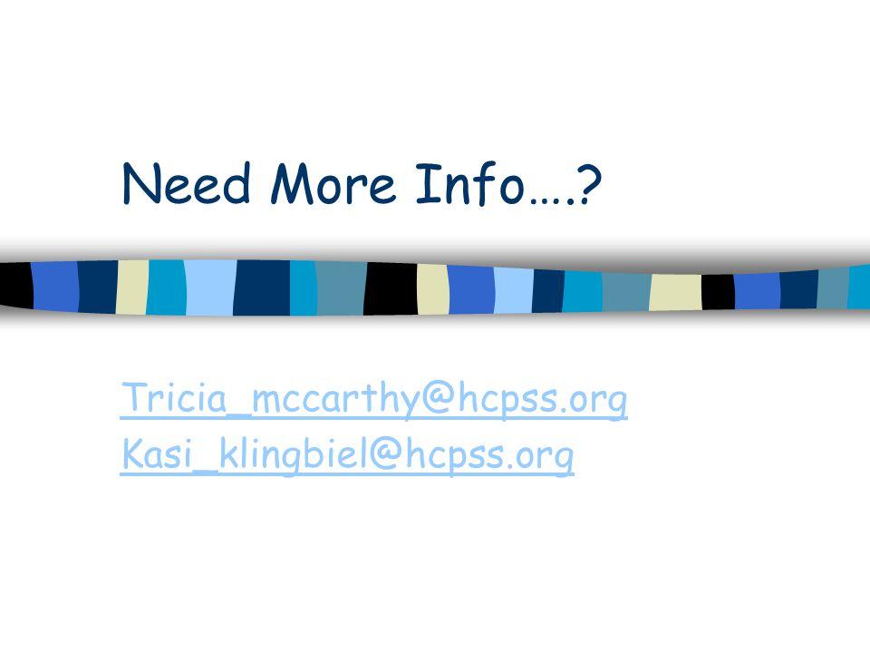 Need More Info…. Tricia_mccarthy@hcpss.org Kasi_klingbiel@hcpss.org
