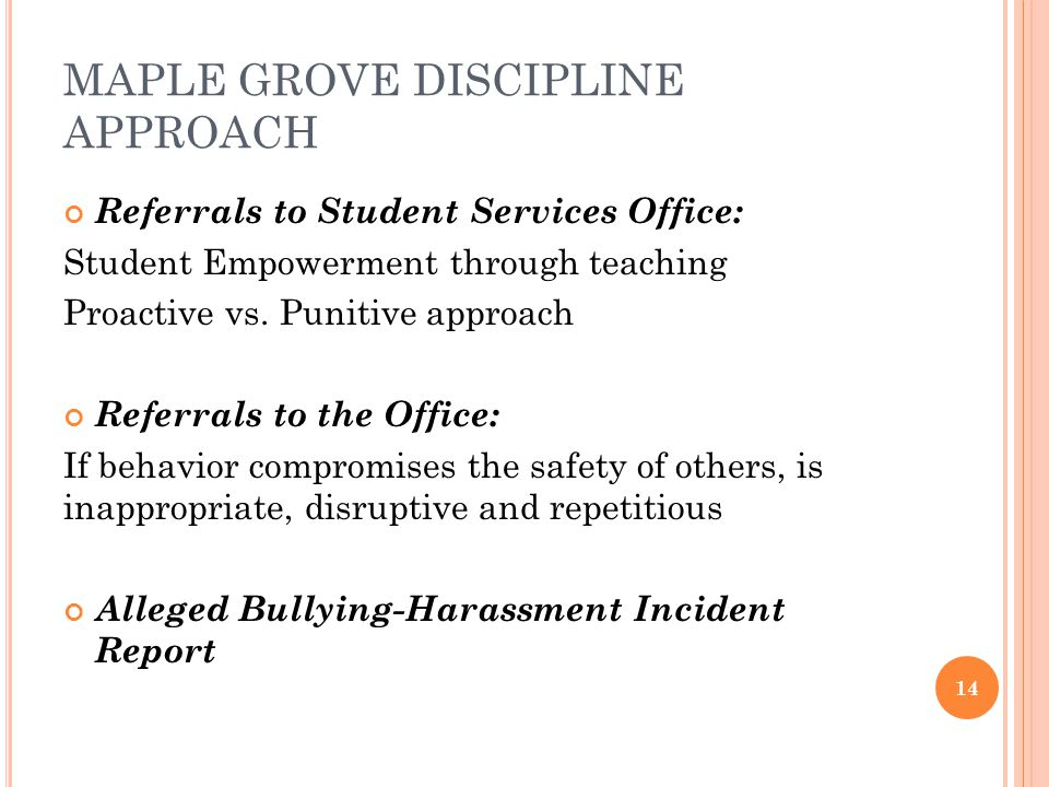MAPLE GROVE DISCIPLINE APPROACH Referrals to Student Services Office: Student Empowerment through teaching Proactive vs.
