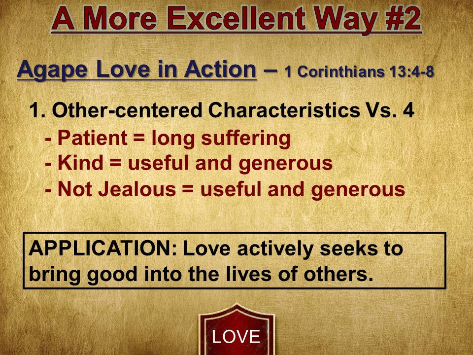 LOVE Agape Love in Action – 1 Corinthians 13:4-8 1.