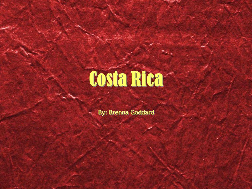 Costa Rica By: Brenna Goddard