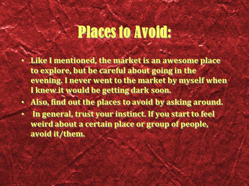 Places to Avoid: Like I mentioned, the market is an awesome place to explore, but be careful about going in the evening.
