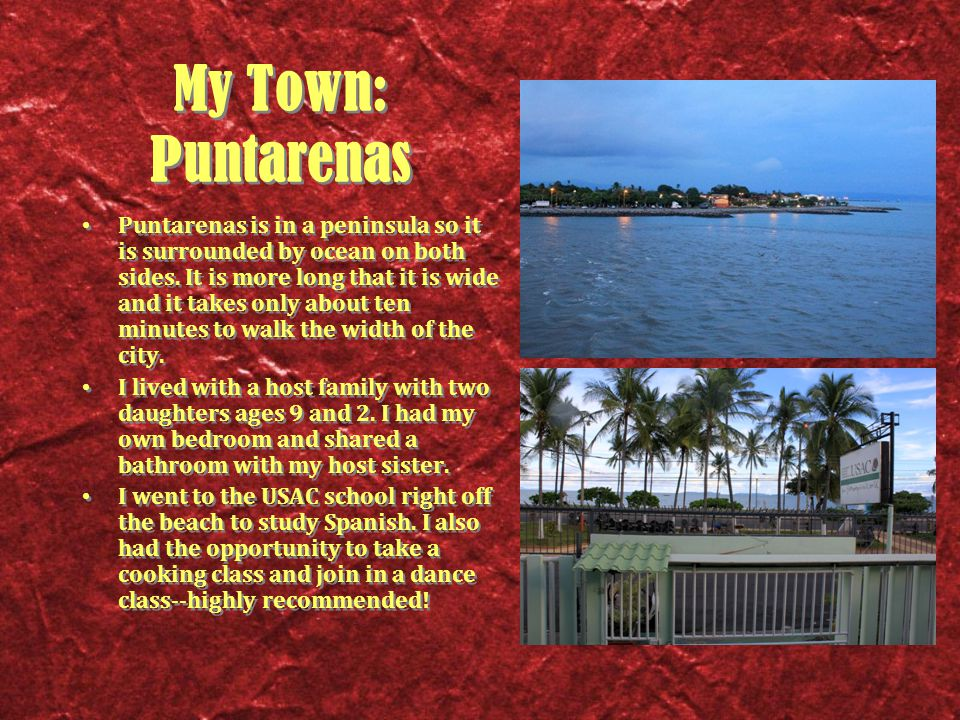 My Town: Puntarenas Puntarenas is in a peninsula so it is surrounded by ocean on both sides.