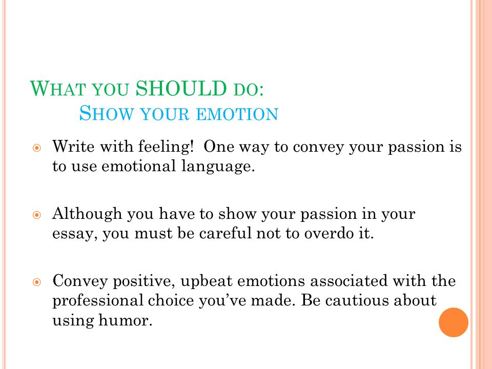 W HAT YOU SHOULD DO : S HOW YOUR EMOTION  Write with feeling.