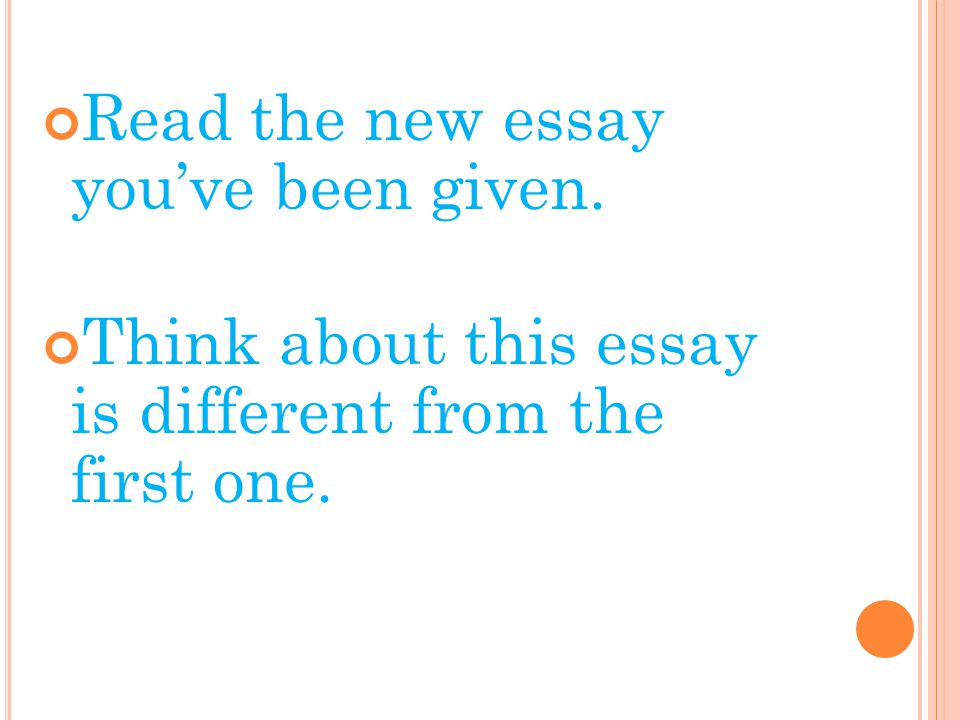 Read the new essay you've been given. Think about this essay is different from the first one.