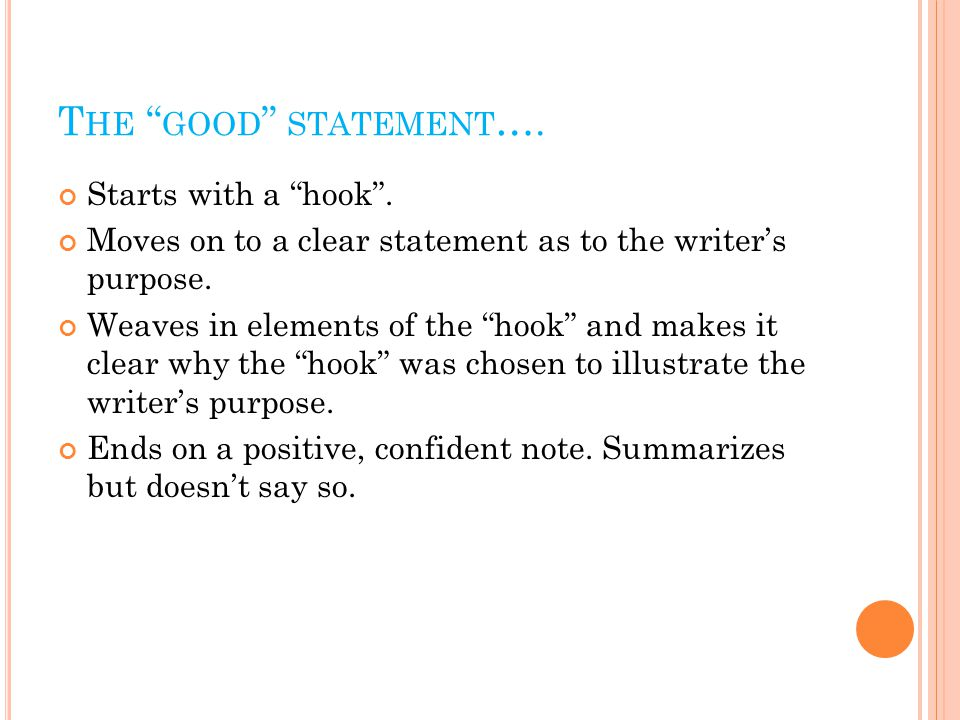 T HE GOOD STATEMENT …. Starts with a hook .