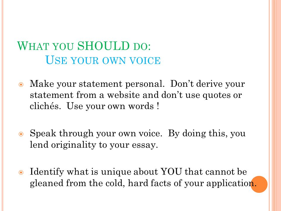W HAT YOU SHOULD DO : U SE YOUR OWN VOICE  Make your statement personal.