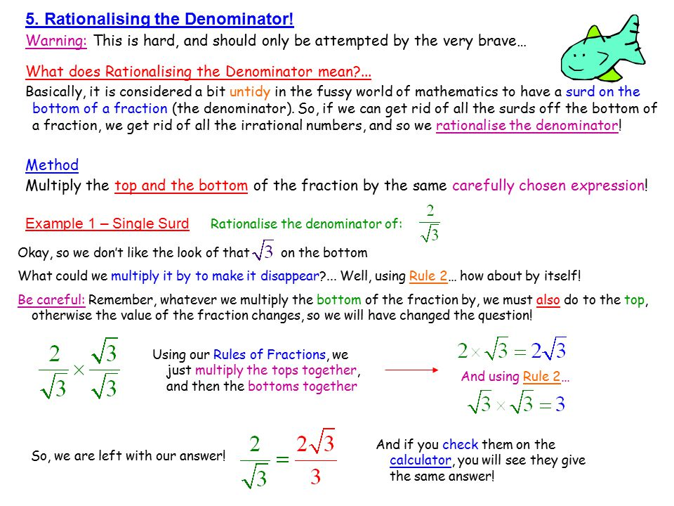 5. Rationalising the Denominator! Warning: This is hard, and should only be attempted by the very brave… What does Rationalising the Denominator mean?