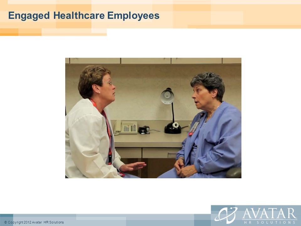 © Copyright 2012 Avatar HR Solutions Engaged Healthcare Employees