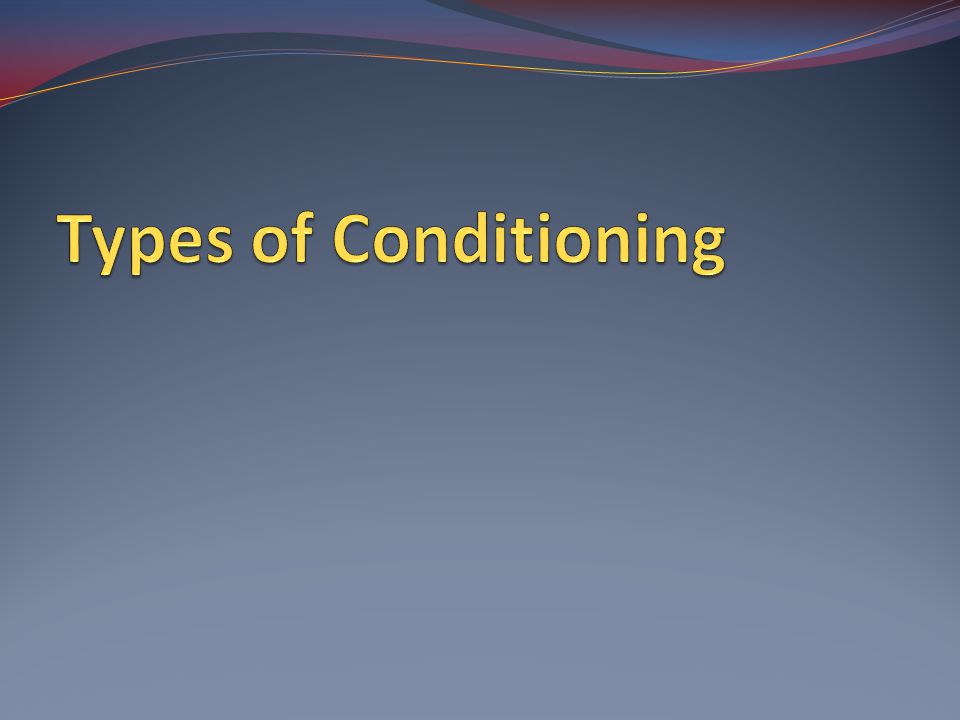 Types of Conditioning Delay Short Long Trace Simultaneous Backwards Inhibitory