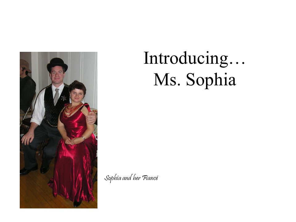 Introducing… Ms. Sophia Sophia and her Fiancé