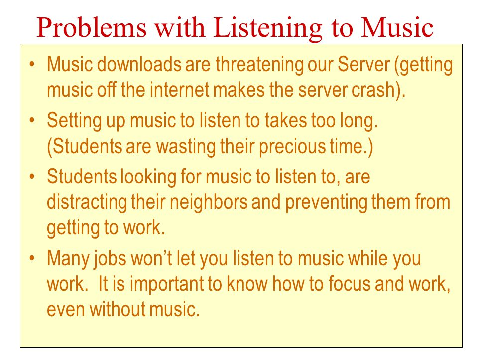 Problems with Listening to Music Music downloads are threatening our Server (getting music off the internet makes the server crash).