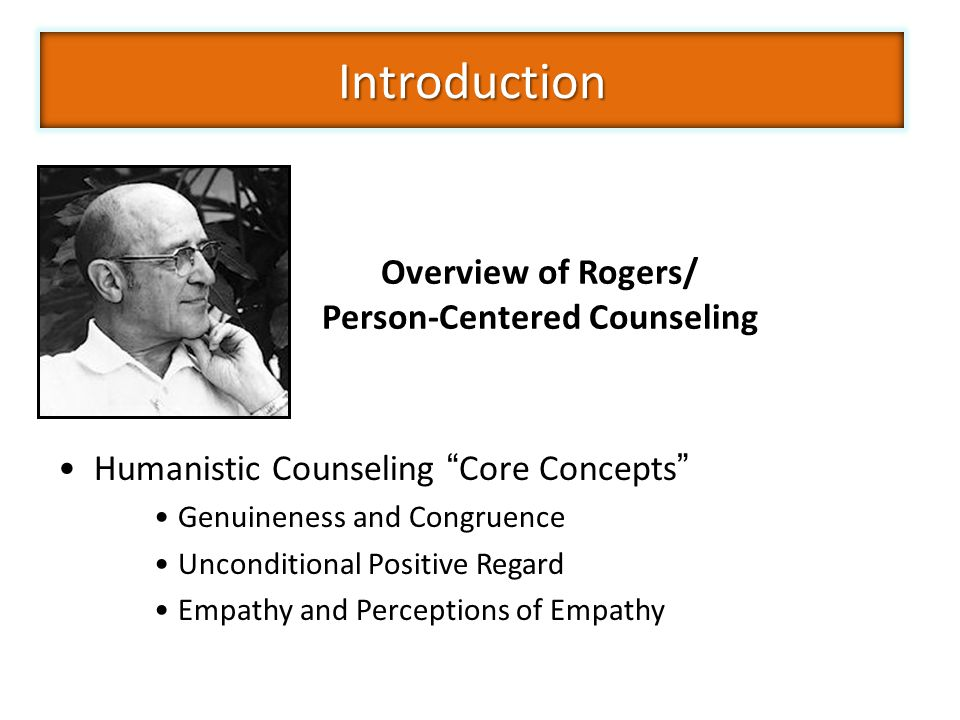 Humanistic Counseling Core Concepts Genuineness and Congruence Unconditional Positive Regard Empathy and Perceptions of Empathy Dr.