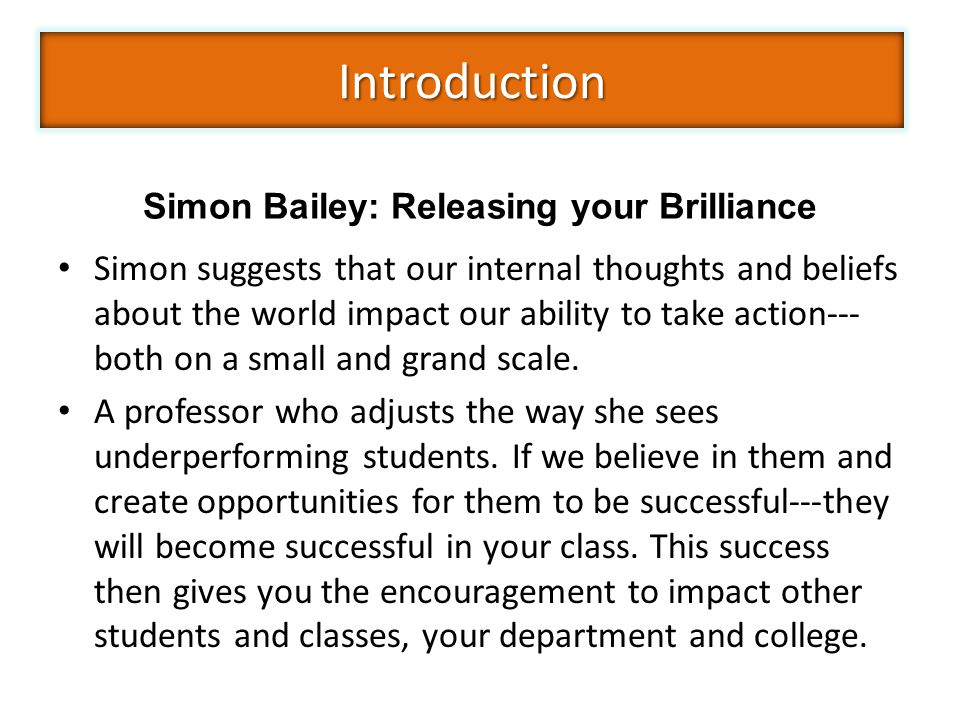 Simon Bailey: Releasing your Brilliance Simon suggests that our internal thoughts and beliefs about the world impact our ability to take action--- both on a small and grand scale.