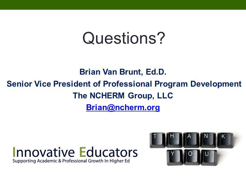 Questions? Brian Van Brunt, Ed.D. Senior Vice President of Professional Program Development The NCHERM Group, LLC Brian@ncherm.org