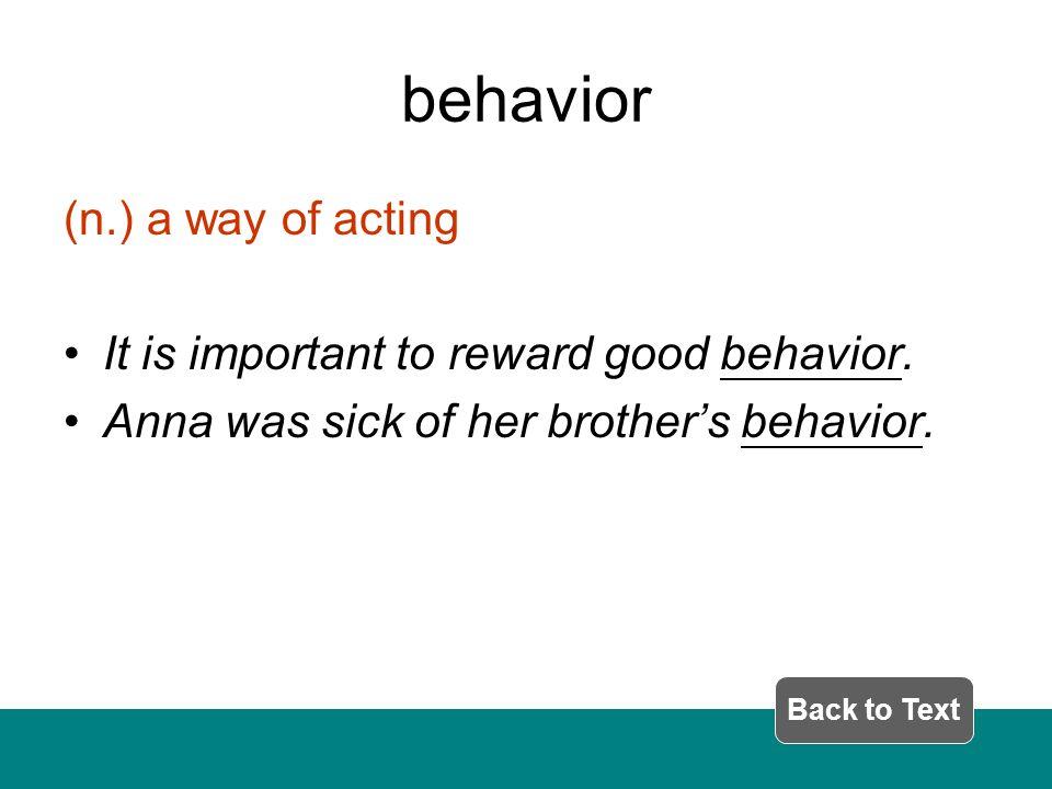 behavior (n.) a way of acting It is important to reward good behavior.