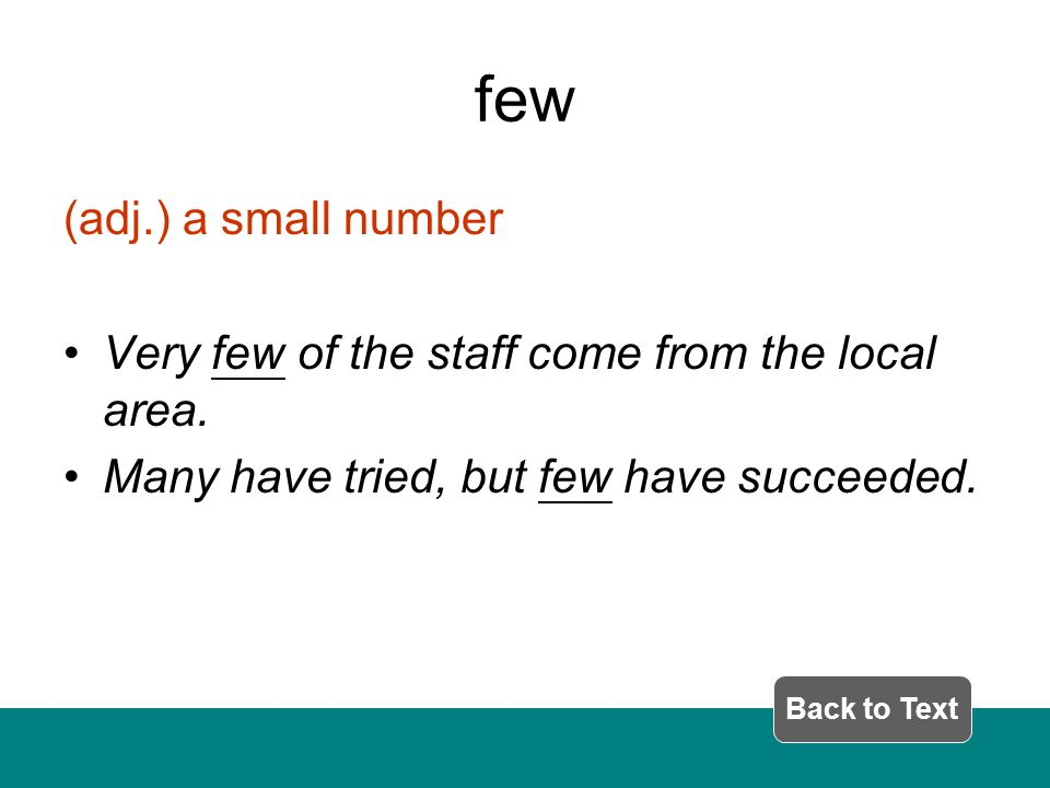 few (adj.) a small number Very few of the staff come from the local area.