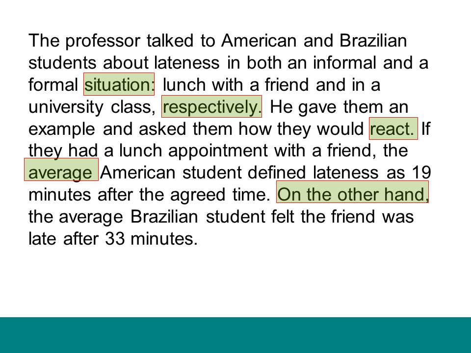 The professor talked to American and Brazilian students about lateness in both an informal and a formal situation: lunch with a friend and in a university class, respectively.