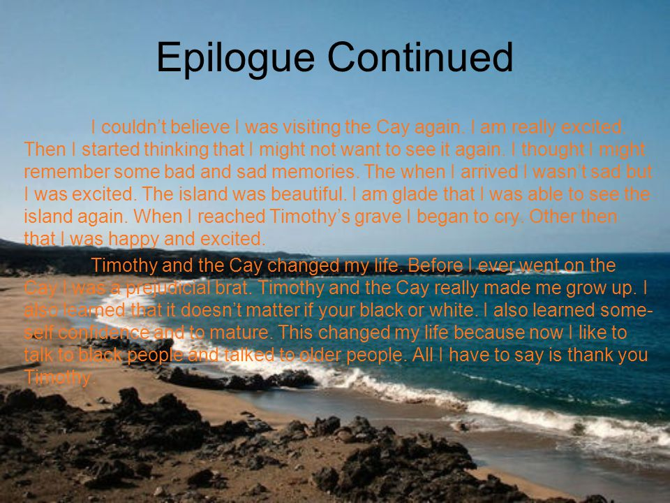 Epilogue Continued I couldn't believe I was visiting the Cay again.
