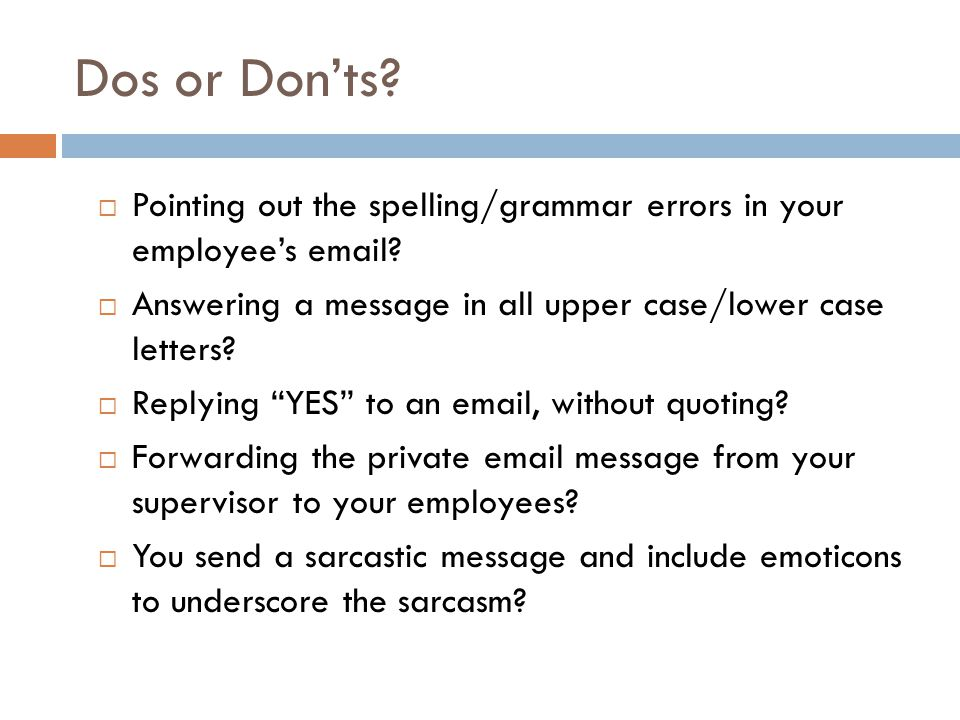 Dos or Don'ts.  Pointing out the spelling/grammar errors in your employee's email.