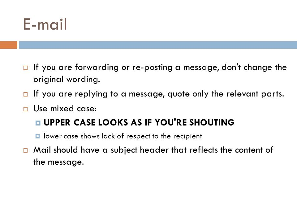 E-mail  If you are forwarding or re-posting a message, don t change the original wording.