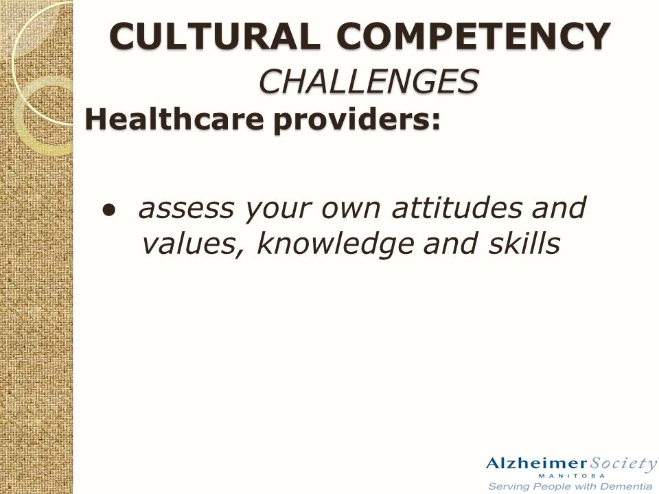 ● assess your own attitudes and values, knowledge and skills CULTURAL COMPETENCY CHALLENGES Healthcare providers: CULTURAL COMPETENCY CHALLENGES Healthcare providers: