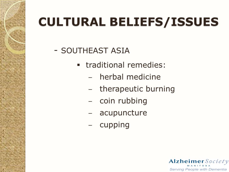 - SOUTHEAST ASIA  traditional remedies: ‒ herbal medicine ‒ therapeutic burning ‒ coin rubbing ‒ acupuncture ‒ cupping CULTURAL BELIEFS/ISSUES
