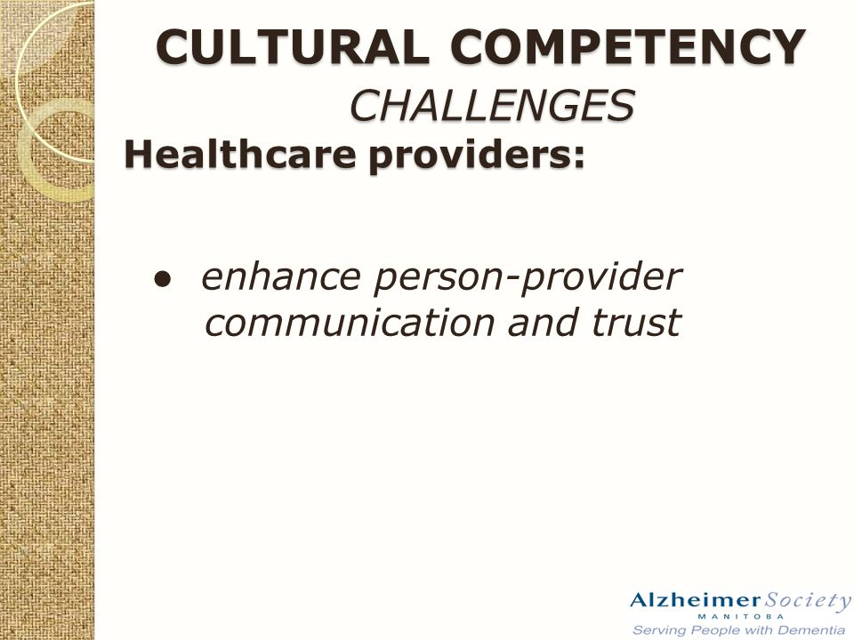● enhance person-provider communication and trust CULTURAL COMPETENCY CHALLENGES Healthcare providers: CULTURAL COMPETENCY CHALLENGES Healthcare providers: