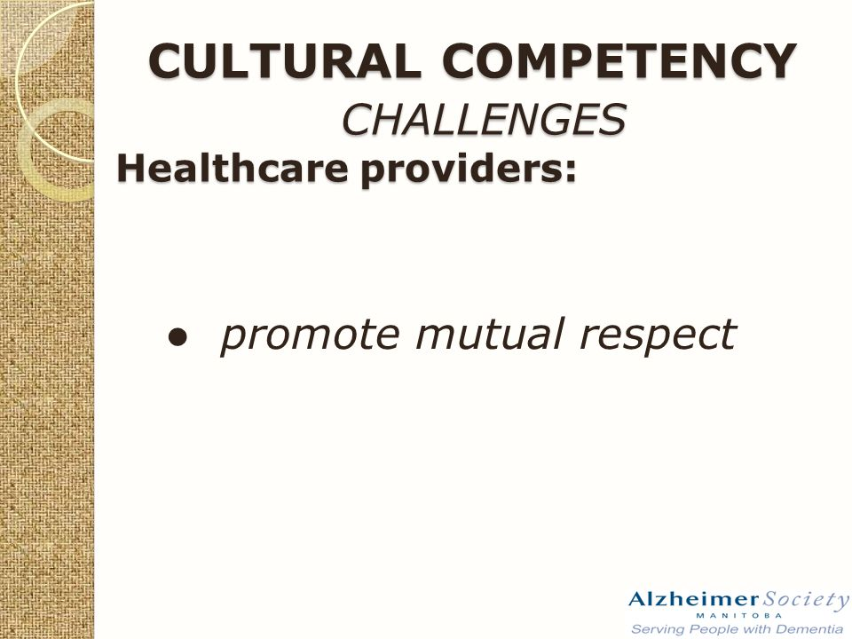 ● promote mutual respect CULTURAL COMPETENCY CHALLENGES Healthcare providers: CULTURAL COMPETENCY CHALLENGES Healthcare providers: