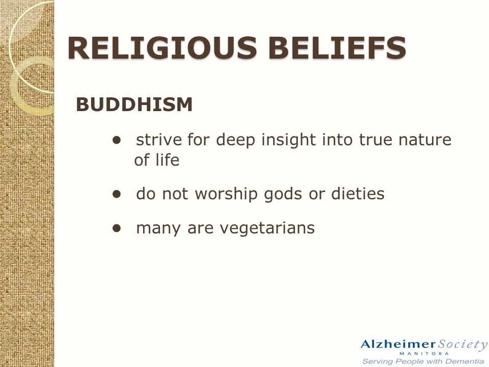 RELIGIOUS BELIEFS BUDDHISM ● strive for deep insight into true nature of life ● do not worship gods or dieties ● many are vegetarians
