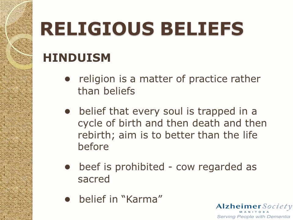 RELIGIOUS BELIEFS HINDUISM ● religion is a matter of practice rather than beliefs ● belief that every soul is trapped in a cycle of birth and then death and then rebirth; aim is to better than the life before ● beef is prohibited - cow regarded as sacred ● belief in Karma